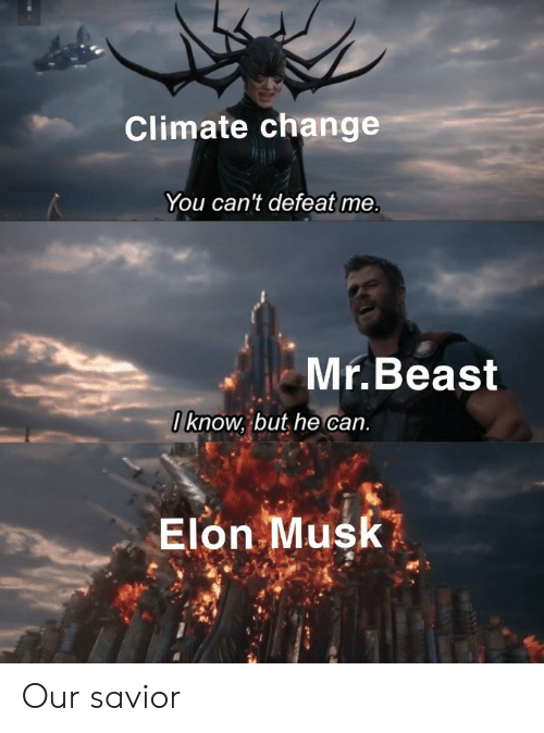 beast: Climate change  You can't defeat me.  Mr.Beast  Oknow, but he can.  Elon Musk Our savior
