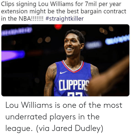 Nba, Best, and Clippers: Clips signing Lou Williams for 7mil per year  extension might be the best bargain contract  CLIPPERS Lou Williams is one of the most underrated players in the league.  (via Jared Dudley)