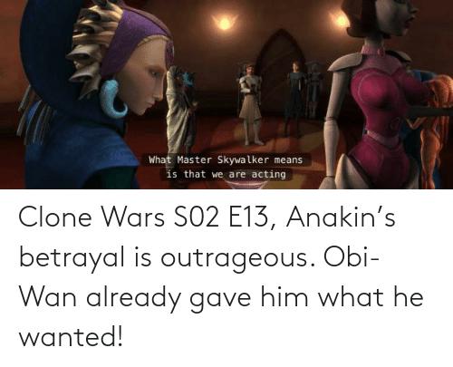 clone wars: Clone Wars S02 E13, Anakin's betrayal is outrageous. Obi-Wan already gave him what he wanted!