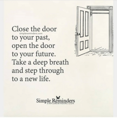 reminders: Close the door  simpl  ereminders.com  to your past,  open the door  to your future.  Take a deep breath  and step through  to a new life.  Simple Réminders