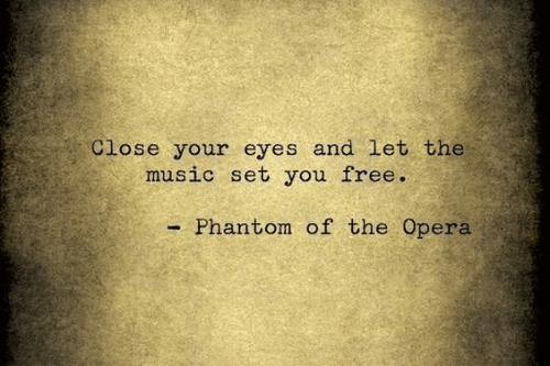Music, Free, and Opera: Close your eyes and let the  music set you free.  Phantom of the Opera