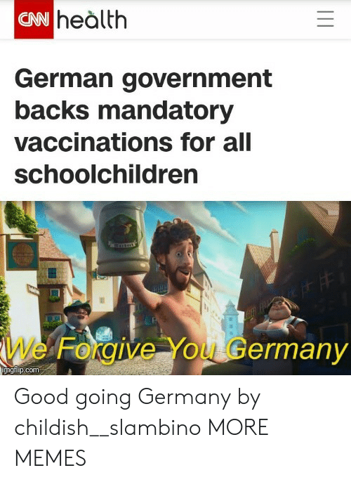 Dank, Memes, and Target: CN heàlth  German government  backs mandatory  vaccinations for all  schoolchildren  We Forgive You Germany  imgilip.com Good going Germany by childish__slambino MORE MEMES