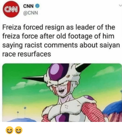 cnn.com, Memes, and Racist: CNN  @CNN  CNN  Freiza forced resign as leader of the  freiza force after old footage of him  saying racist comments about saiyan  race resurfaces 😆😆