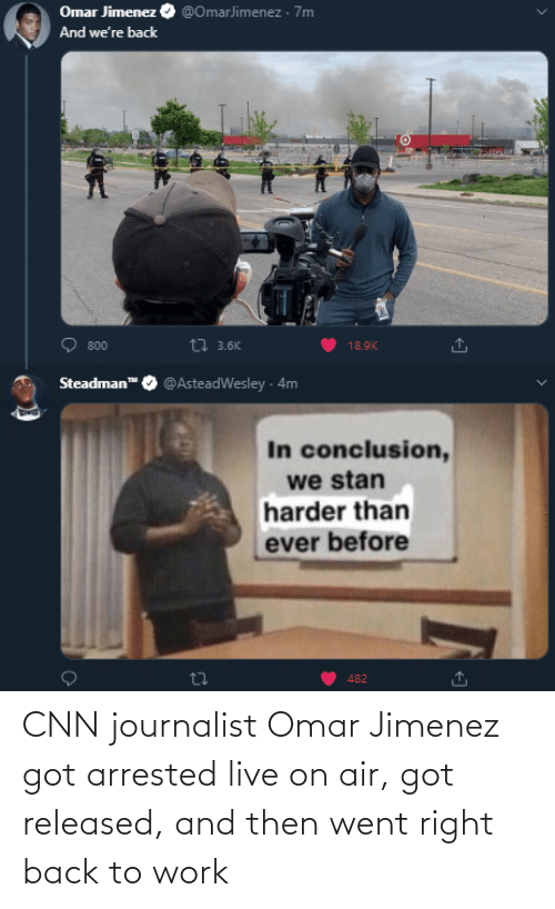 got: CNN journalist Omar Jimenez got arrested live on air, got released, and then went right back to work