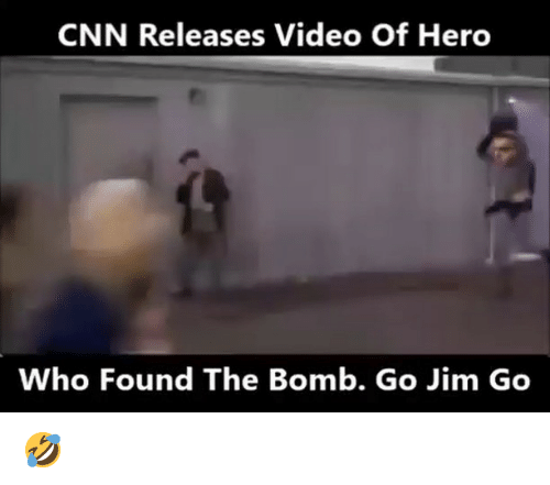 cnn.com, Memes, and Video: CNN Releases Video Of Hero  Who Found The Bomb. Go Jim Go 🤣