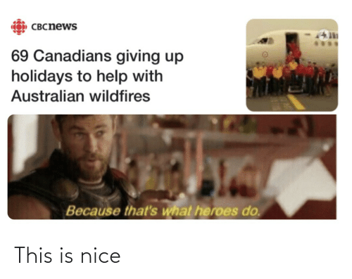 Giving Up: CO) CBCnews  69 Canadians giving up  holidays to help with  Australian wildfires  Because that's what heroes do. This is nice