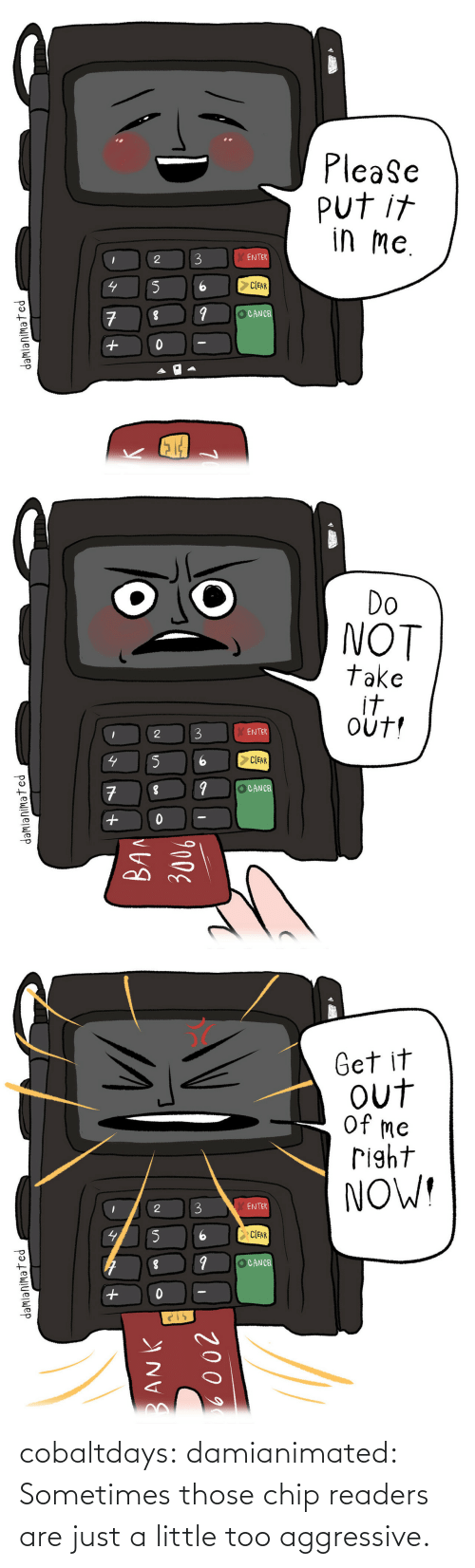 Aggressive: cobaltdays: damianimated: Sometimes those chip readers are just a little too aggressive.