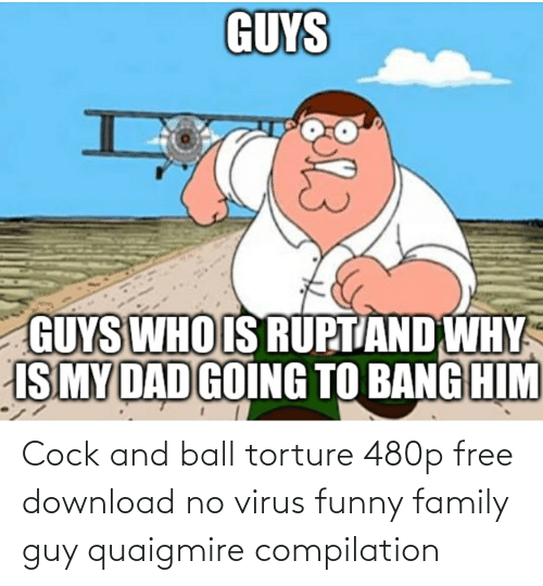 compilation: Cock and ball torture 480p free download no virus funny family guy quaigmire compilation