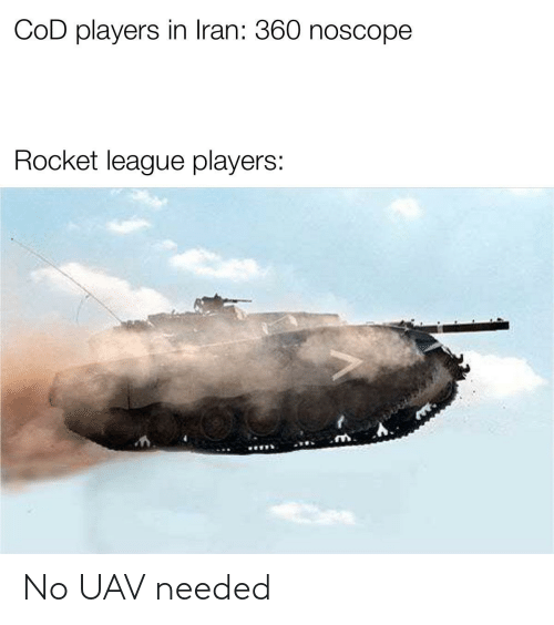 players: COD players in Iran: 360 noscope  Rocket league players: No UAV needed