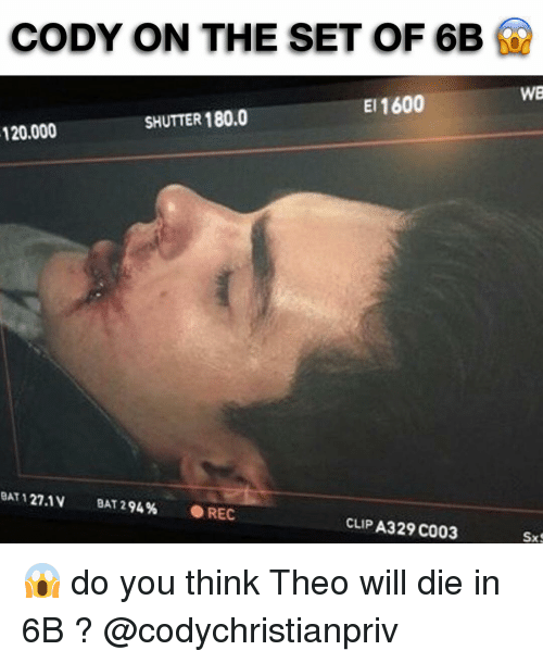 codis: CODY ON THE SET OF 6B  El 1600  SHUTTER 180.0  120.000  BAT 121,1V  BAT 294%  O REC  CLIP A329 C003  WB  Sx S 😱 do you think Theo will die in 6B ? @codychristianpriv