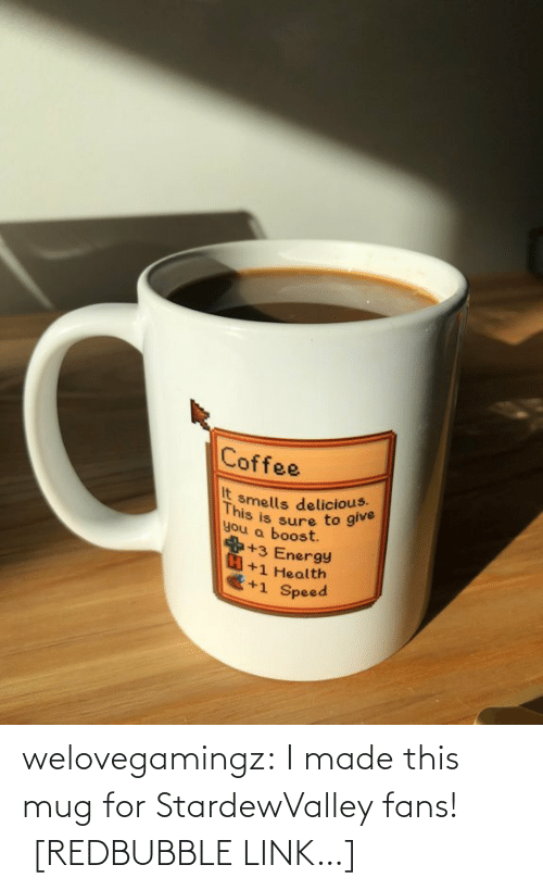 Redbubble: Coffee  It  you a boost  smells delicious.  This  you a bsure to give  +3 Energy  +1 Health  +1 Speed welovegamingz: I made this mug for StardewValley fans!  [REDBUBBLE LINK…]