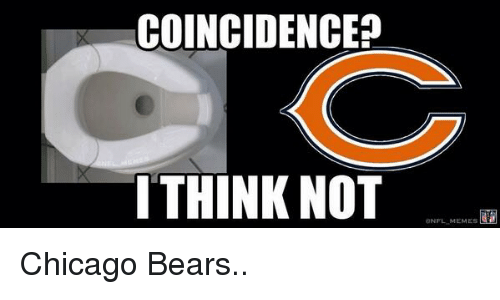 Chicago Bear: COINCIDENCE?  I THINK NOT  NFL MEMES Chicago Bears..