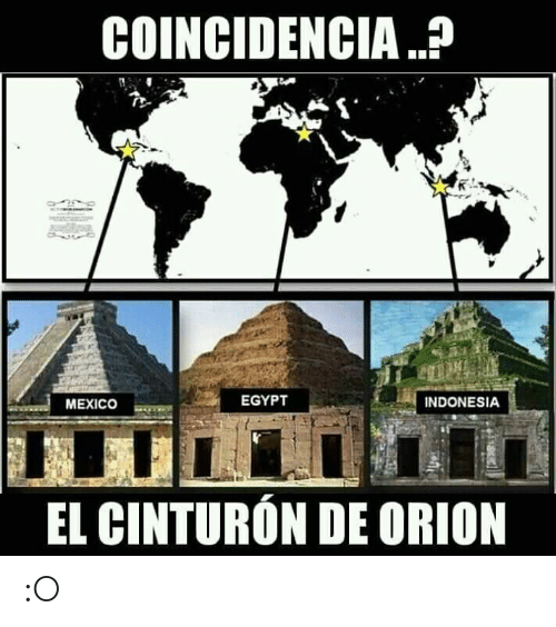 Memes, Indonesia, and Mexico: COINCIDENCIA?  EGYPT  INDONESIA  MEXICO  EL CINTURON DE ORION :O