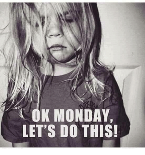 cok: COK MONDAY,  LET'S DO THIS!