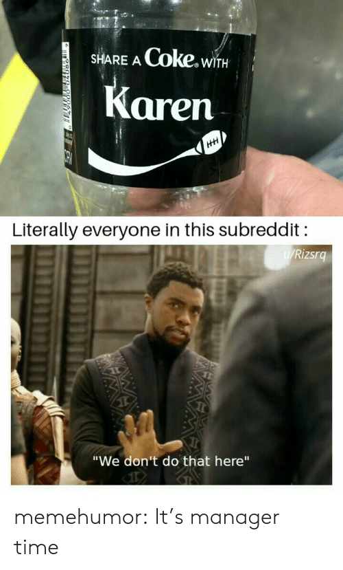 "Tumblr, Blog, and Time: Coke.wi  SHARE A  WITH  Karen  HH  Literally everyone in this subreddit  W/Rizsrg  ""We don't do that here"" memehumor:  It's manager time"