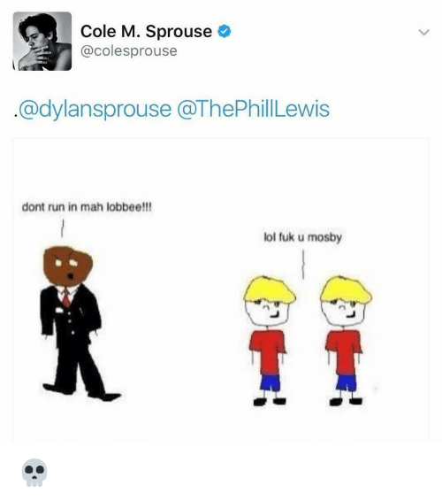 Fuk U: Cole M. Sprouse  @coles prouse  Cadylansprouse a ThePhillLewis  dont run in mah lobbee!!!  lol fuk u mosby 💀