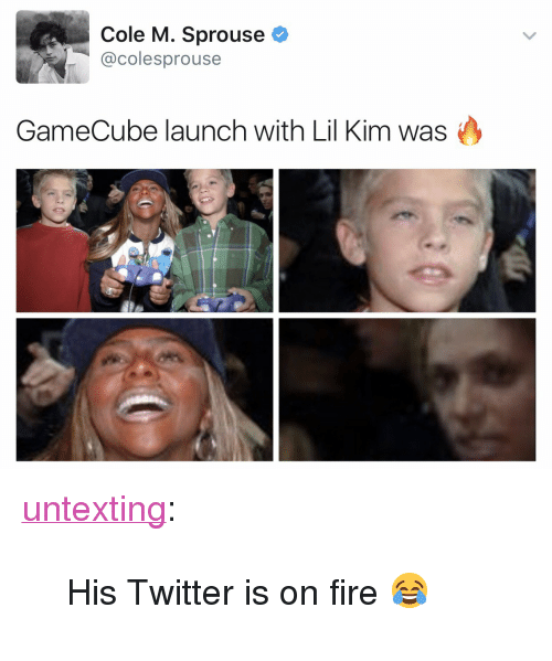 """gamecube: Cole M. Sprouse  @colesprouse  GameCube launch with Lil Kim was <p><a href=""""http://untexting.tumblr.com/post/159553334901/his-twitter-is-on-fire"""" class=""""tumblr_blog"""" target=""""_blank"""">untexting</a>:</p><blockquote><p>His Twitter is on fire 😂</p></blockquote>"""