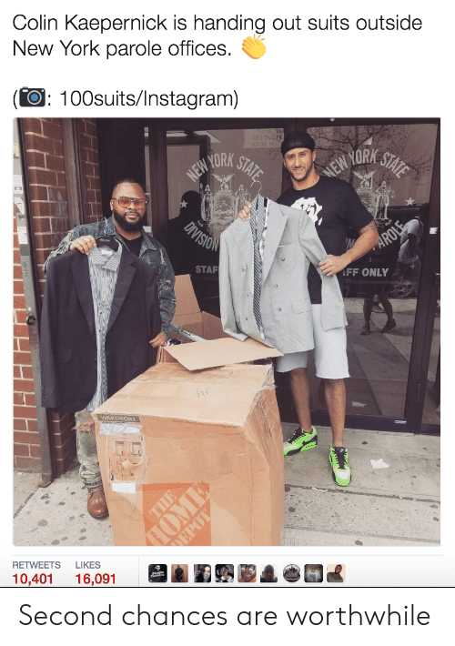 Colin Kaepernick, Instagram, and New York: Colin Kaepernick is handing out suits outside  New York parole offices.  (O: 100suits/Instagram)  STAF  FF ONLY  WARDROBE  RETWEETS LIKES  10,401 16,091 Second chances are worthwhile
