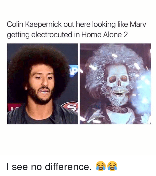 Being Alone, Colin Kaepernick, and Home Alone: Colin Kaepernick out here looking like Marv  getting electrocuted in Home Alone 2 I see no difference. 😂😂