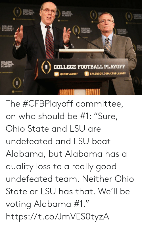 "Alabama: COLLEGE  FOOTBALL  PLAYOF  COLLEGE  FOOTBALL  PLAYOFY  OTL  AY  COLLEGE  FOOTBALL  PLAYOFF  COLLEGE  FOOTBALL  PLAYOF  COLLA  OTALL  PLAYT  COLLEGE  FOOTBALL  PLAYOFF  COLLEGE FOOTBALL PLAYOFF  ciwerana  FACEBOOK.COM/CFBPLAYOFF  @CFBPLAYOFF The #CFBPlayoff committee, on who should be #1:   ""Sure, Ohio State and LSU are undefeated and LSU beat Alabama, but Alabama has a quality loss to a really good undefeated team. Neither Ohio State or LSU has that. We'll be voting Alabama #1."" https://t.co/JmVES0tyzA"