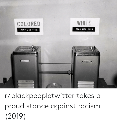 Blackpeopletwitter, Racism, and White: COLORE  WHITE  MAY USE THIS  MAY USE THIS  HALSEY TAYLOR  HALSEY TAYLOR r/blackpeopletwitter takes a proud stance against racism (2019)