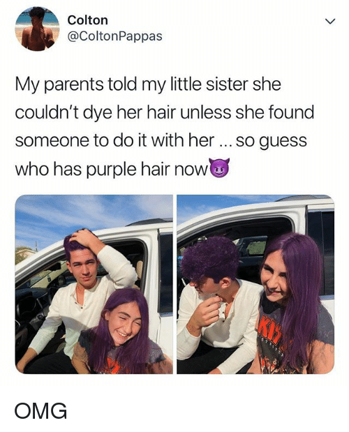 Omg, Parents, and Guess: Colton  @ColtonPappas  My parents told my little sister she  couldn't dye her hair unless she found  someone to do it with her so guess  who has purple hair now OMG