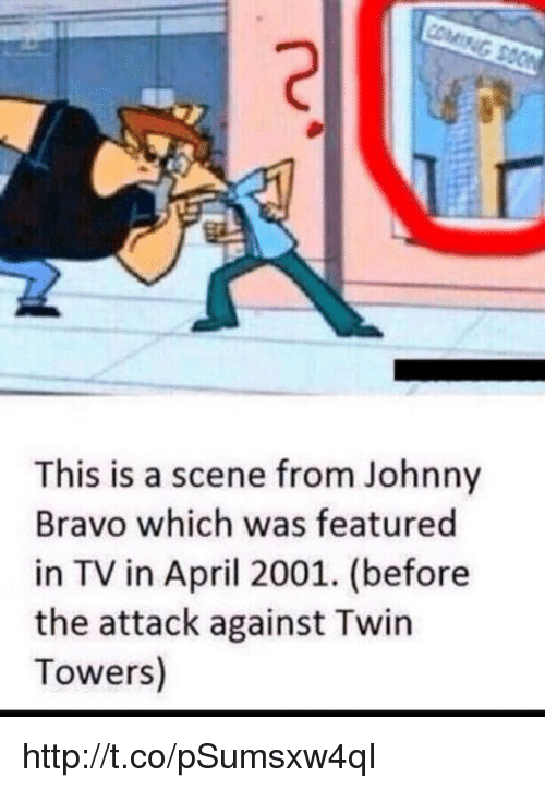 Johnny Bravo, Memes, and Bravo: COM  This is a scene from Johnny  Bravo which was featured  in TV in April 2001. (before  the attack against Twin  Towers) http://t.co/pSumsxw4qI