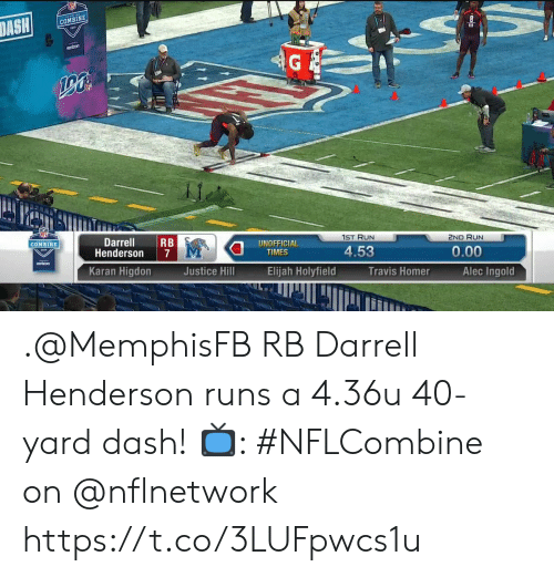 Memes, Run, and Justice: COMBINE  1ST RUN  2ND RUN  DarrellRB  Henderson 7  Karan Higdon  COMBINE  UNOFFICIA  4.53  0.00  TIMES  vertzon  Justice Hill  Elijah Holyfield  Travis Homer  Alec Ingold .@MemphisFB RB Darrell Henderson runs a 4.36u 40-yard dash!  📺: #NFLCombine on @nflnetwork https://t.co/3LUFpwcs1u