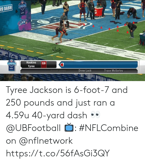 Memes, 🤖, and Dash: COMBINE  Haskins QB  Tyree  COMBINE  vertzon  DanielJomes  Drew Lock  Trace McSorley  fli Tyree Jackson is 6-foot-7 and 250 pounds and just ran a 4.59u 40-yard dash 👀 @UBFootball  📺: #NFLCombine on @nflnetwork https://t.co/56fAsGi3QY