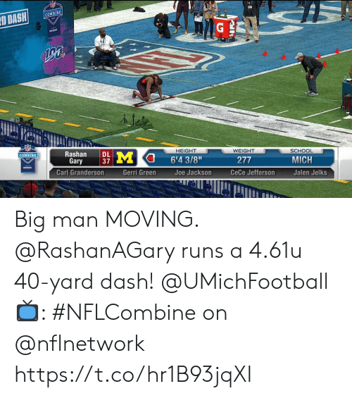 "Memes, School, and Verizon: COMBINE  ID DASHI  Rashan | |M a 6'43/8""  HEIGHT  WEIGHT  SCHOOL  MICH  Jalen Jelks  COMBINE  Gary 37  277  verizon  Carl Granderson  Gerri Green  Joe Jackson  CeCe Jefferson Big man MOVING.  @RashanAGary runs a 4.61u 40-yard dash! @UMichFootball  📺: #NFLCombine on @nflnetwork https://t.co/hr1B93jqXI"