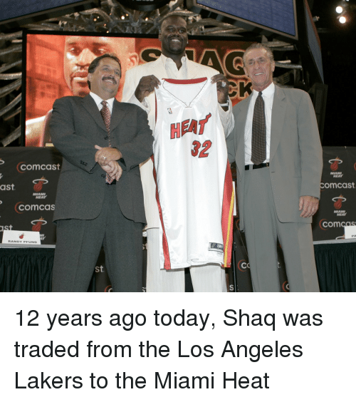 The Miami Heat: Comcast  ast.  MIAMI  NEAT  COmCas  MI  RANDY PFUND  St  HEAT  32  MIAMI  OmCast  MIAMI  HEAT  COm  COS 12 years ago today, Shaq was traded from the Los Angeles Lakers to the Miami Heat