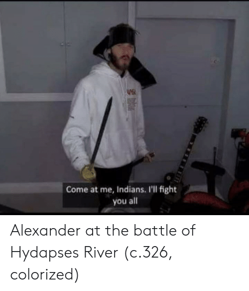 indians: Come at me, Indians. I'll fight  you all Alexander at the battle of Hydapses River (c.326, colorized)