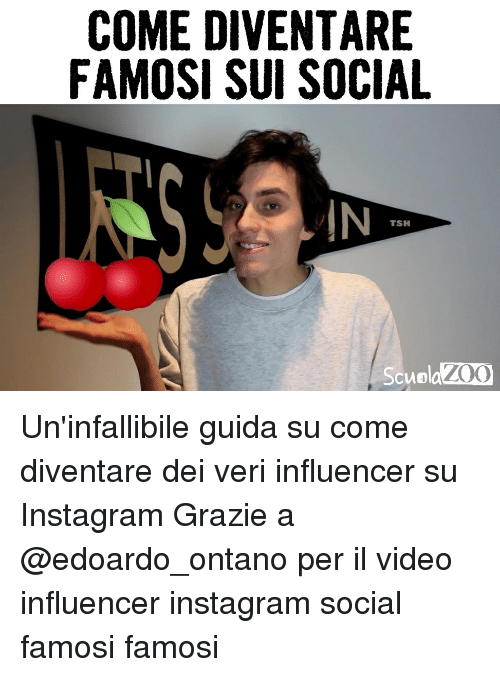 Instagram, Memes, and Video: COME DIVENTARE  FAMOSI SUI SOCIAL  TSH  Scuola  ZOO Un'infallibile guida su come diventare dei veri influencer su Instagram Grazie a @edoardo_ontano per il video influencer instagram social famosi famosi