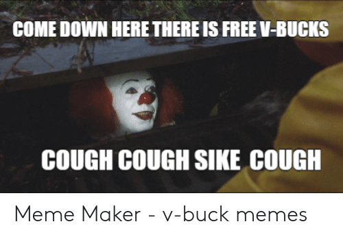 Come Down Here There Is Free V Bucks Cough Cough Sike Cough Meme