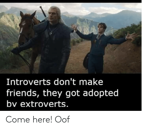 come: Come here! Oof