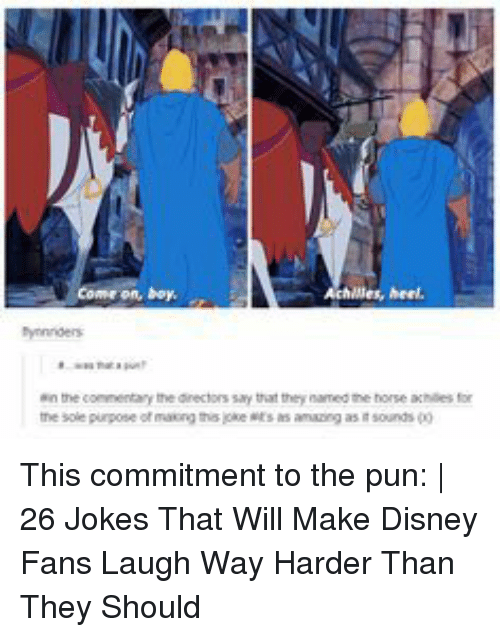 heel: Come on, boy  lles, heel,  bynnnders  ein the conmentary the dinectors say that they named the horse achilies for  he sole purpose ot masning tho joke ts s aming as i sounds This commitment to the pun: | 26 Jokes That Will Make Disney Fans Laugh Way Harder Than They Should