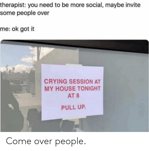 come: Come over people.