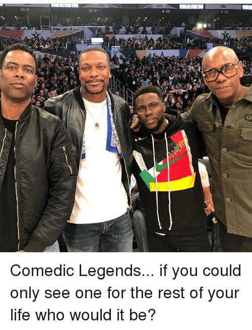 Life, Memes, and 🤖: Comedic Legends... if you could only see one for the rest of your life who would it be?
