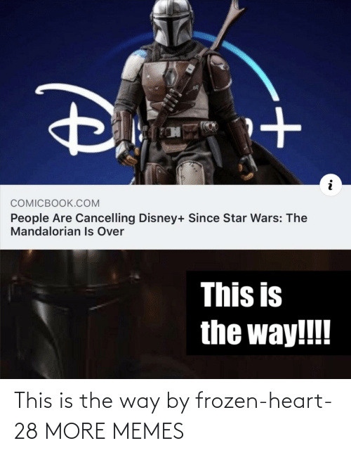 Disney: COMICBOOK.COM  People Are Cancelling Disney+ Since Star Wars: The  Mandalorian Is Over  This is  the way!!! This is the way by frozen-heart-28 MORE MEMES