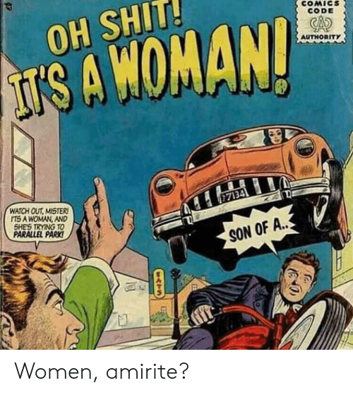 Amirite: COMICS  CODE  OH SHIT!  AUTHORITY  IS A WOMAN!  WATCH OUT MISTER  ITS A WOMAN, AND  SHE'S TRYING TO  PARALLEL PARK!  7134  SON OF A..  fa  ATS Women, amirite?