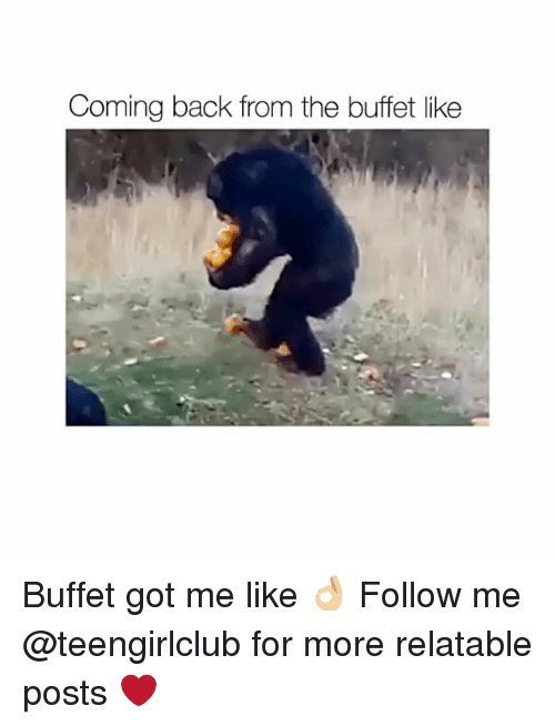 The Buffet: Coming back from the buffet like Buffet got me like 👌🏼 Follow me @teengirlclub for more relatable posts ❤️