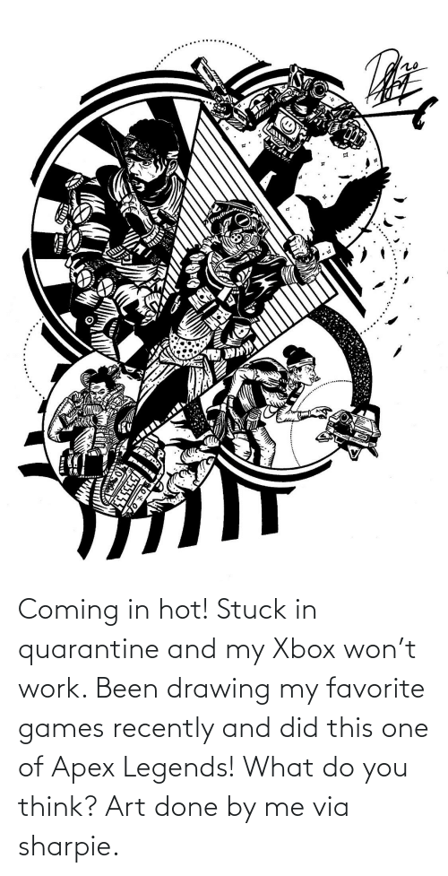 Coming In: Coming in hot! Stuck in quarantine and my Xbox won't work. Been drawing my favorite games recently and did this one of Apex Legends! What do you think? Art done by me via sharpie.