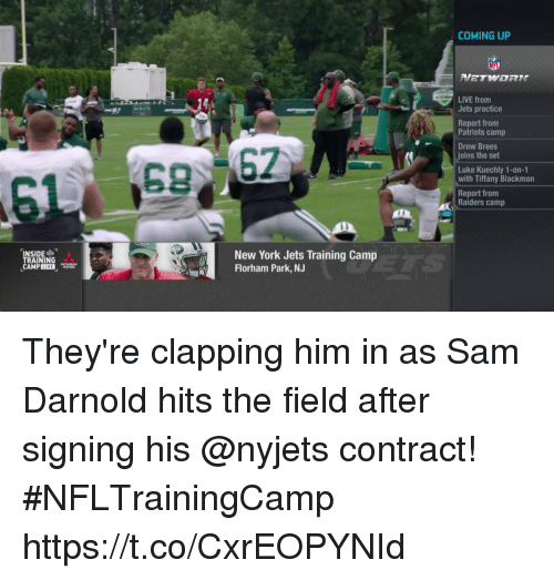 New York Jets: COMING UP  LIVE from  Jets practice  Report fronm  Patriots camp  Drew Brees  joins the set  Luke Kuechly 1-on-1  with Tiffany Blackmon  Report from  Raiders camp  SIDE-  RAINING  New York Jets Training Camp  Florham Park, NJ  CAMP They're clapping him in as Sam Darnold hits the field after signing his @nyjets contract! #NFLTrainingCamp https://t.co/CxrEOPYNId