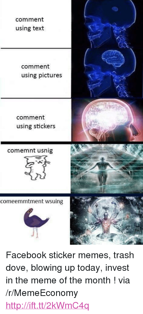 """Trash Dove: comment  using text  comment  using pictures  comment  using stickers  comemnt usnig  comeemmtment wsuing <p>Facebook sticker memes, trash dove, blowing up today, invest in the meme of the month ! via /r/MemeEconomy <a href=""""http://ift.tt/2kWmC4q"""">http://ift.tt/2kWmC4q</a></p>"""