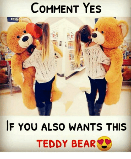 Memes, Bear, and 🤖: COMMENT YES  restr  IF yOU ALSO WANTS THIS  TEDDY BEAR