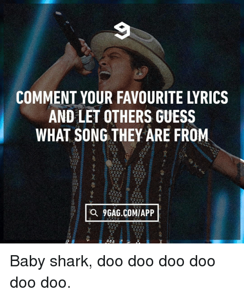doo doo: COMMENT YOUR FAVOURITE LYRICS  AND LET OTHERS GUESS  WHAT SONG THEY ARE FROM  a 9GAG.COMIAPP Baby shark, doo doo doo doo doo doo.