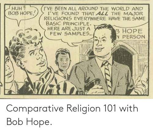 Religion: Comparative Religion 101 with Bob Hope.