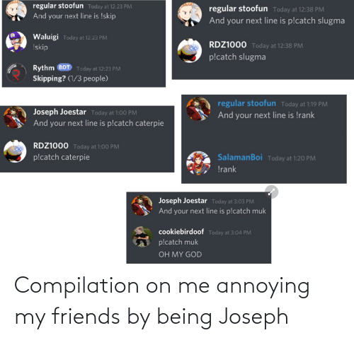 compilation: Compilation on me annoying my friends by being Joseph