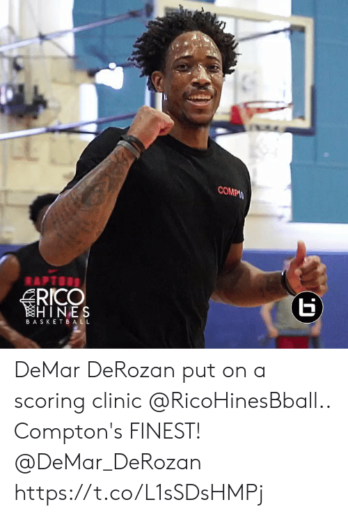DeMar DeRozan, Memes, and 🤖: COMPIN  Б  RICO  HINES  APTORS  ВASKETBA LL DeMar DeRozan put on a scoring clinic @RicoHinesBball.. Compton's FINEST!  @DeMar_DeRozan https://t.co/L1sSDsHMPj