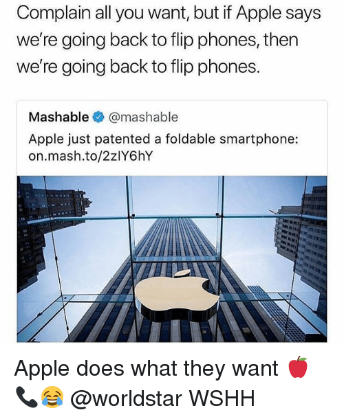 Apple, Memes, and Worldstar: Complain all you want, but if Apple says  we're going back to flip phones, then  we're going back to flip phones.  Mashable@mashable  Apple just patented a foldable smartphone:  on.mash.to/2zlY6hY Apple does what they want 🍎📞😂 @worldstar WSHH